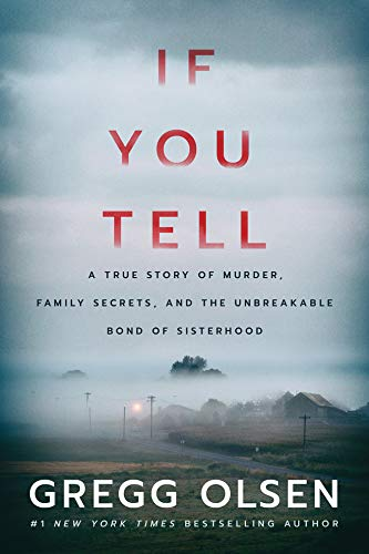 Compare Textbook Prices for If You Tell: A True Story of Murder, Family Secrets, and the Unbreakable Bond of Sisterhood  ISBN 9781542005227 by Olsen, Gregg