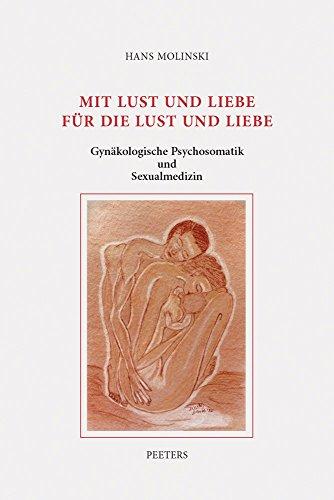 GER-MIT LUST UND LIEBE FUR DIE: Gynakologische Psychosomatik Und Sexualmedizin. Ausgewahlte Beitrage