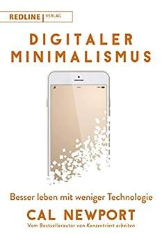 Digitaler Minimalismus: Besser leben mit weniger Technologie (German Edition) by [Cal Newport]