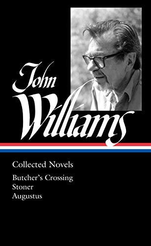 John Williams: Collected Novels (Loa #349): Butcher's Crossing / Stoner / Augustus