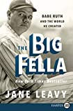 The Big Fella: Babe Ruth and the World He Created - Jane Leavy