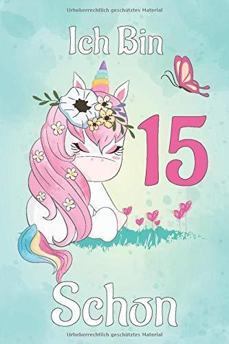 Ich Bin Schon 15: Personalisiertes Einhorn Notizbuch Für Kinder Geburtstagsgeschenk Für 15 Jähriges Mädchen