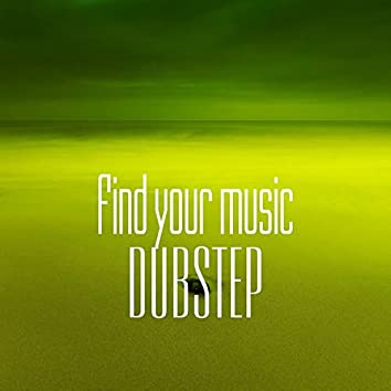 Find Your Music. Dubstep