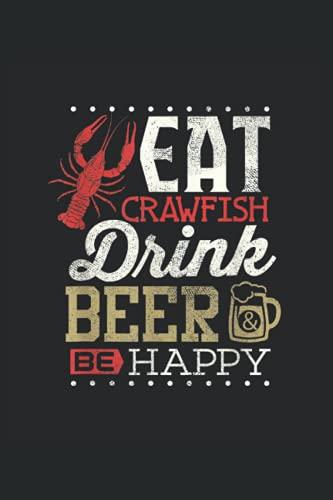 Eat Crawfish Drink Beer Be Happy: Bier ein Notizbuch A5 mit 108 karierte Seiten. Ein lustiges Motiv für Biertrinker, Bierliebhaber zum Polterabend, ... Day & Biergarten. Perfekt zum Vatertag.
