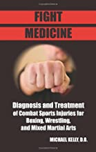 Fight Medicine: Diagnosis and Treatment of Combat Sports Injuries for Boxing, Wrestling, and Mixed Martial Arts