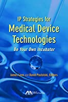 IP Strategies for Medical Device Technologies: Be Your Own Incubator