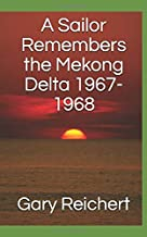 A Sailor Remembers the Mekong Delta 1967-1968