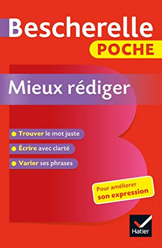 Bescherelle poche Mieux rédiger: L'essentiel pour améliorer son expression: Bescherelle poche Mieux rediger