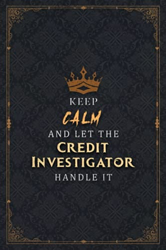 Credit Investigator Notebook Planner - Keep Calm And Let The Credit Investigator Handle It Job Title...