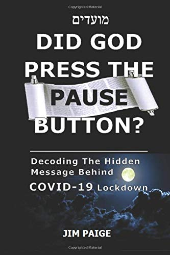 DID GOD PRESS THE PAUSE BUTTON?: Decoding The Hidden Message Behind COVID-19 Lockdown