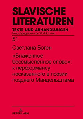 """""""Das selige sinnlose Wort"""": Zur Performanz des Unaussprechlichen bei Osip Mandel'štam (Slavische Literaturen, Band 51)"""
