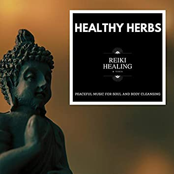 Healthy Herbs - Peaceful Music For Soul And Body Cleansing