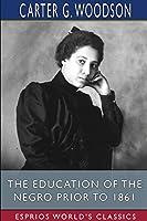 The Education of the Negro Prior to 1861 (Esprios Classics)