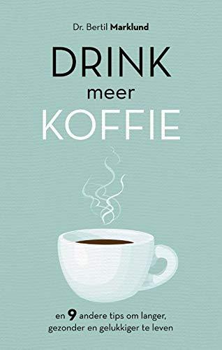 Drink meer koffie: En 9 andere tips om langer, gezonder en gelukkiger te leven