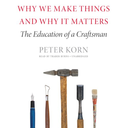 Why We Make Things and Why It Matters  Audiolibri