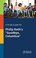 A Study Guide for Philip Roth's Goodbye, Columbus