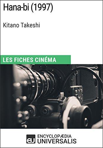 Hana-bi de Kitano Takeshi: Les Fiches Cinéma d'Universalis (French Edition)