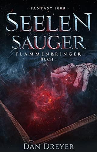 SeelenSauger: FlammenBringer Buch 1