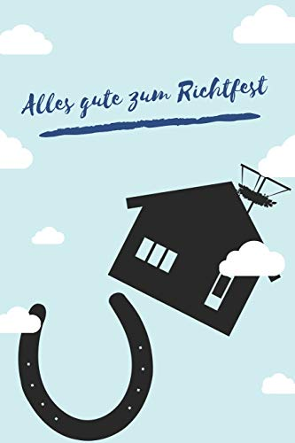 Alles Gute zum Richtfest: Gästebuch und Erinnerungsbuch mit Checkliste und verschiedenen Sprüchen...