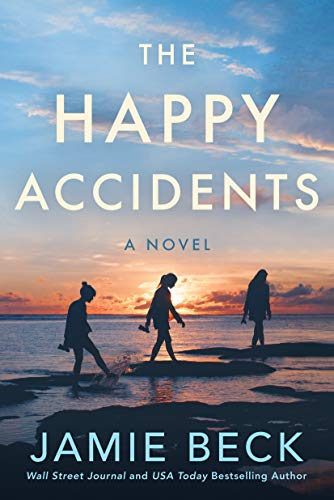 The Happy Accidents: A Novel by [Jamie Beck]
