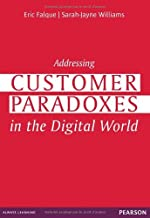Addressing Customer Paradoxes in the Digital World by Eric Falque (2012-07-27)