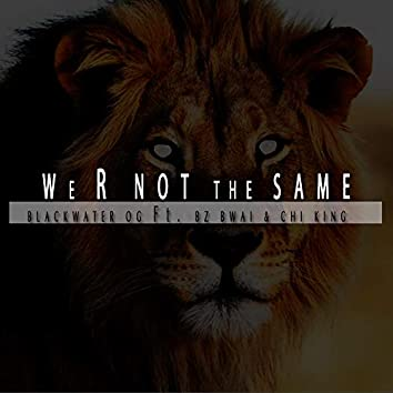 We R Not The Same