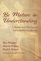 Be Mature in Understanding: A Handbook of Theology for Jewish Believers in Messiah