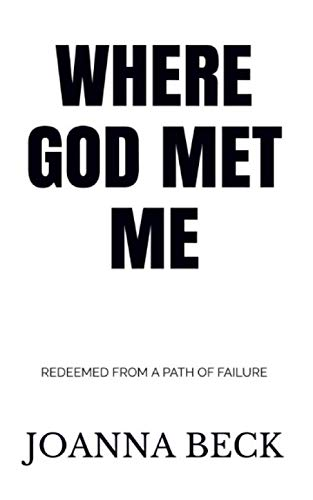Compare Textbook Prices for WHERE GOD MET ME: REDEEMED FROM A PATH OF FAILURE  ISBN 9798657747713 by Beck, Joanna