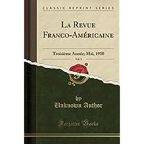 La Revue Franco-Américaine, Vol. 5: Troisième Année; Mai, 1910 (Classic Reprint)