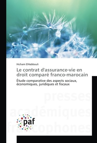Le contrat d'assurance-vie en droit compare franco-marocain: Etude comparative des aspects sociaux, economiques, juridiques et fiscaux