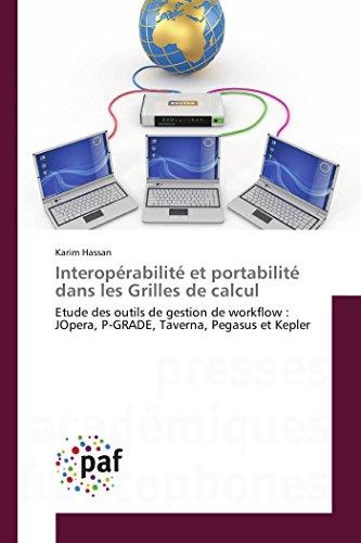 Interopérabilité et portabilité dans les Grilles de calcul: Etude des outils de gestion de workflow : JOpera, P-GRADE, Taverna, Pegasus et Kepler (Omn.Pres.Franc.)