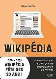 Wikipédia : Dans les coulisses de la plus grande encyclopédie du monde - 2001-2021 Wikipédia fête ses 20 ans ! (French Edition)