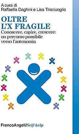 Oltre lX fragile. Conoscere, capire, crescere: un percorso possibile verso lautonomia (Self-help Vol. 76)