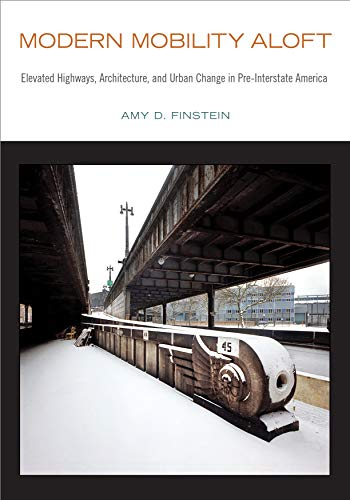Compare Textbook Prices for Modern Mobility Aloft: Elevated Highways, Architecture, and Urban Change in Pre-Interstate America Urban Life, Landscape and Policy 1 Edition ISBN 9781439919187 by Finstein, Amy D.
