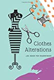 Clothes Alterations Log Book For Seamstress: Customer Profile and Service Tracker. Sewing Projects Planner for  Tailor, Dressmaker and Fashion Designer.