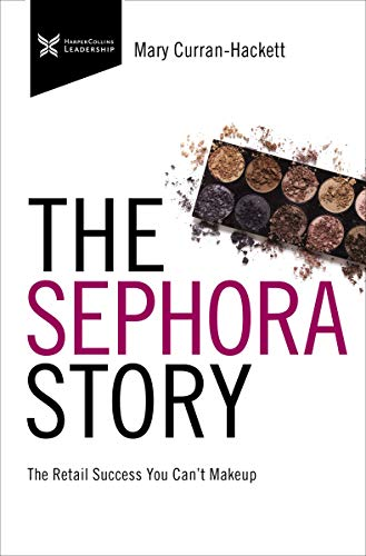 The Sephora Story: The Retail Success You Can't Makeup (The Business Storybook Series)