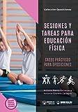 Sesiones y tareas para Educación Física: Casos prácticos para oposiciones (Colección Oposiciones)