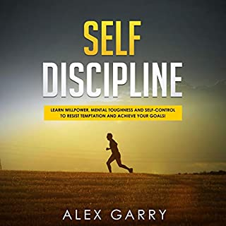 Self Discipline: Learn Willpower, Mental Toughness and Self-Control to Resist Temptation and Achieve Your Goals While Beating Procrastination audiobook cover art