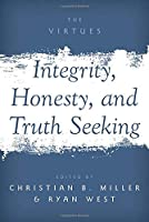 Integrity, Honesty, and Truth Seeking (Virtues: Multidisciplinary Perspectives)