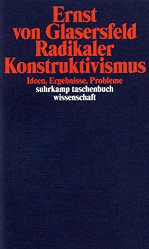 Radikaler Konstruktivismus: Ideen, Ergebnisse, Probleme (suhrkamp taschenbuch wissenschaft)