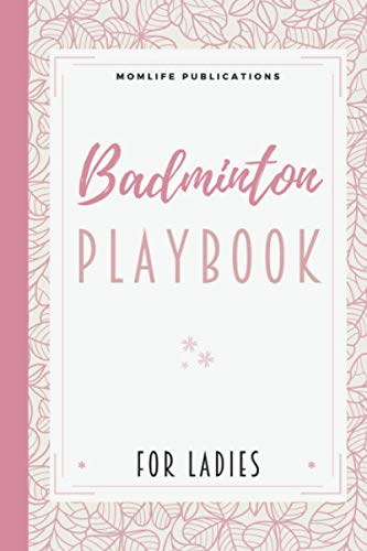 Badminton Playbook for Ladies: My First Badminton Book with Blank Templates | An Essential Part of your Set of Badminton Tools, Kits and Supplies