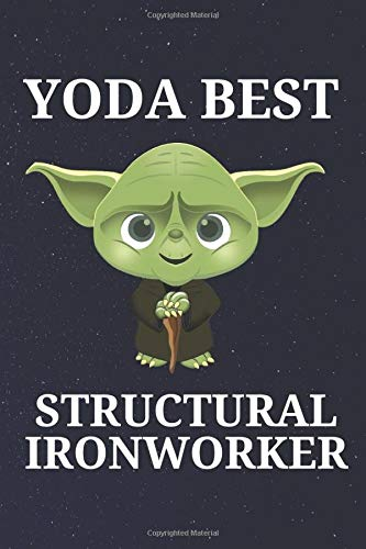 Yoda Best Structural Ironworker: Unique and Funny Appreciation Gift Perfect For Writing Down Notes, Journaling, Staying Organized, Drawing or Sketching