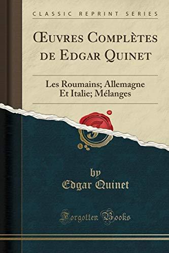 OEuvres Complètes de Edgar Quinet: Les Roumains; Allemagne Et Italie; Mélanges (Classic Reprint)