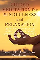 GUIDED MEDITATION for MINDFULNESS and RELAXATION: How and to Change and Calm Your Mind. Stress Free with Self Healing