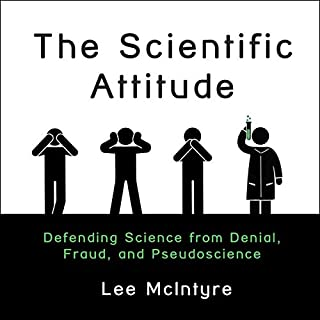 The Scientific Attitude     Defending Science from Denial, Fraud, and Pseudoscience              Written by:                                                                                                                                 Lee McIntyre                               Narrated by:                                                                                                                                 Mike Chamberlain                      Length: 9 hrs and 58 mins     Not rated yet     Overall 0.0