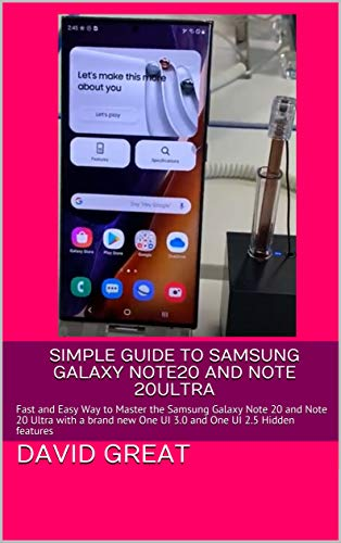 SIMPLE GUIDE TO SAMSUNG GALAXY NOTE20 AND NOTE 20ULTRA: Fast and Easy Way to Master the Samsung Galaxy Note 20 and Note 20 Ultra with a brand new One UI ... One UI 2.5 Hidden features (English Edition)