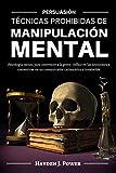 TÉCNICAS PROHIBIDAS DE MANIPULACIÓN MENTAL: Persuasión (3 LIBROS) Psicología Oscura para convencer a la gente, influir en las decisiones y convertirse en un comunicador carismático e irresistible