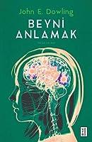 Beyni Anlamak; Hücreler, Davranis ve Bilis