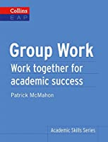 Group Work: Work Together for Academic Success (Collins EAP Academic Skills)