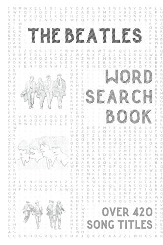 The Beatles Word Search Book (over 420 song titles): Activity Puzzle Book For One and Only Fans